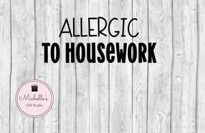Allergic to Housework SVG | Funny SVG | Housework svg | Funny Cut File | Funny quote svg | Funny Digital File | Allergic svg - Michelle's Gift Studio