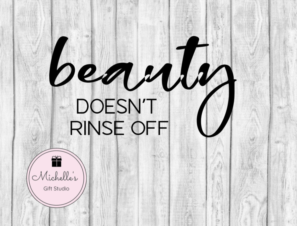 Beauty Doesn't Rinse Off svg | Beauty svg | Inner Beauty svg | Inspirational svg | Real Beauty svg | Coffee Mug | T-shirt - Michelle's Gift Studio