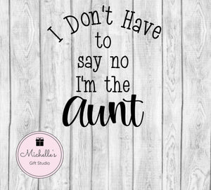 I Don't Have to Say No I'm the Aunt svg | Aunt svg | Spoiling Nephews | Aunt Shirt | Aunt Mug | Spoiling Nieces - Michelle's Gift Studio