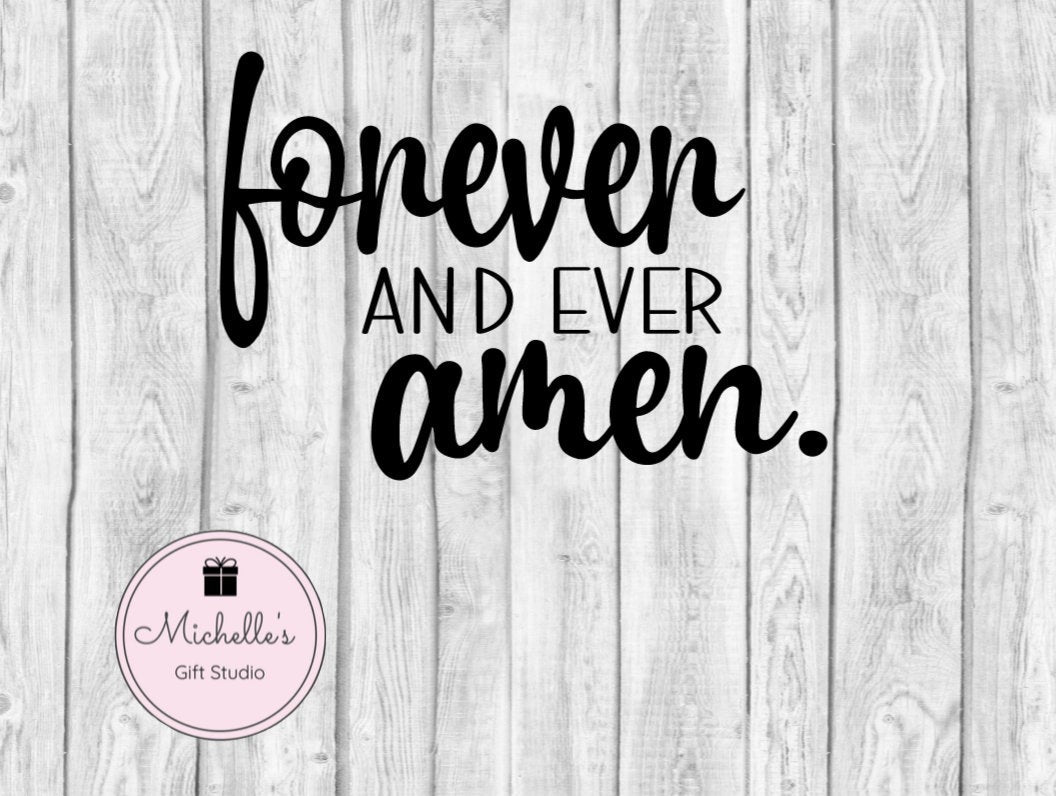 Forever and Ever Amen svg | Prayer svg | Amen svg | God svg | Religious svg | Spiritual svg | Quote svg | Inspirational Quote - Michelle's Gift Studio