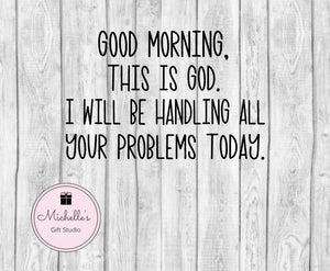 Good Morning This Is God svg | Morning svg | God svg | Faith svg | Problems svg | Inspirational svg | Spiritual svg - Michelle's Gift Studio