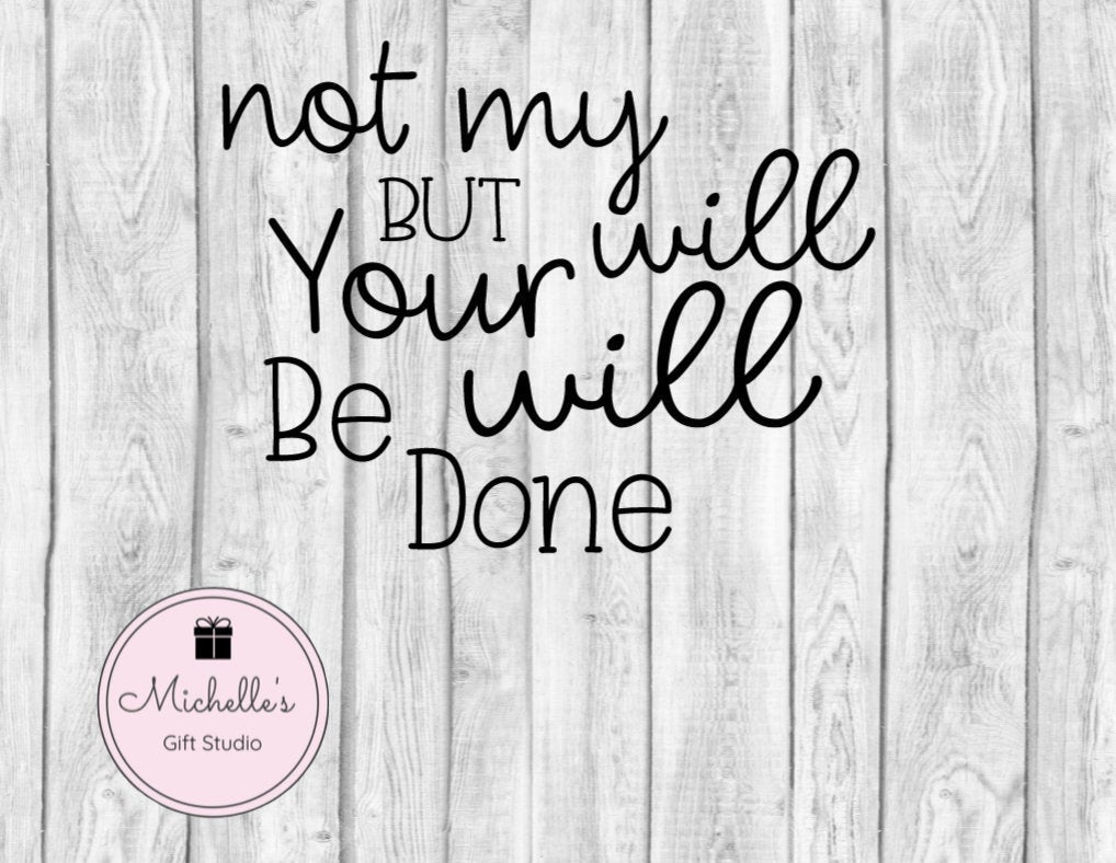 Not My Will But Your Will be Done svg | God svg | Faith svg | God's Will svg | Spiritual svg | Religious svg - Michelle's Gift Studio
