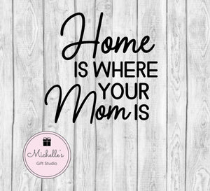 Home Is Where Your Mom Is svg | Mom svg | Mother svg | Home svg | Sentimental svg | Mother's Day svg | Mother's Day Quote - Michelle's Gift Studio