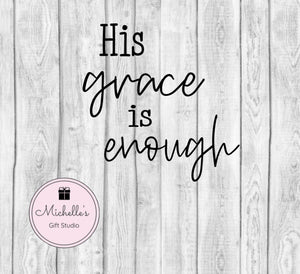 His Grace is Enough svg | God svg | Grace svg | Faith svg | Religious svg | Spiritual svg | Inspirational svg | His Grace svg