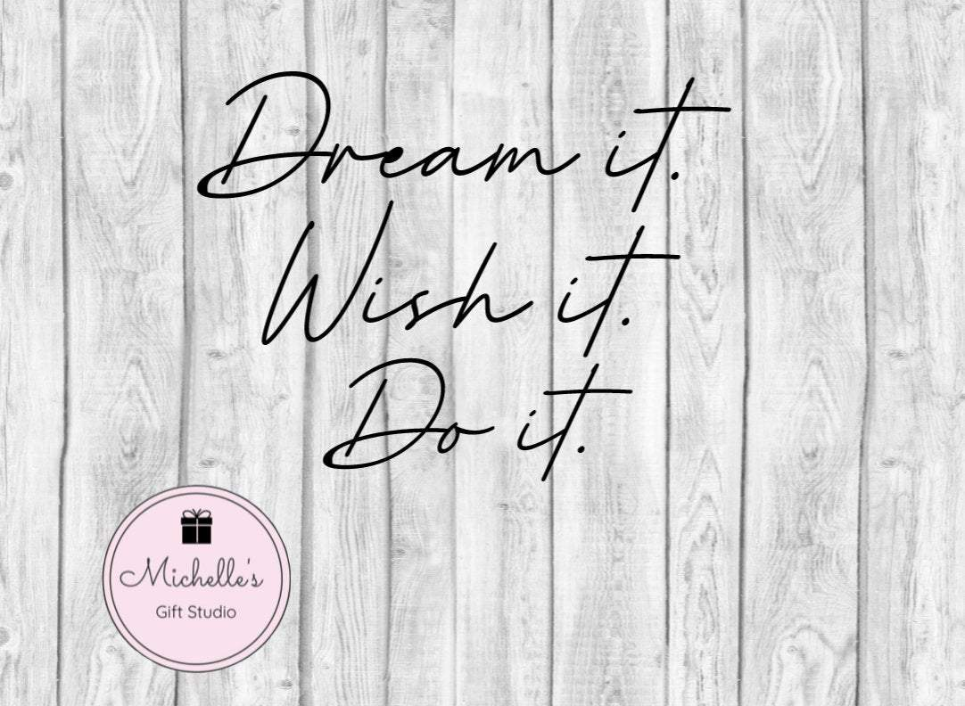 Dream It Wish It Do It SVG - Michelle's Gift Studio