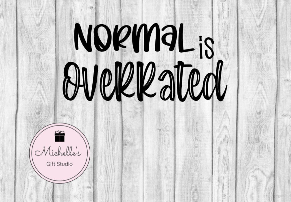 Normal is Overrated svg | Normal svg | Be Different svg | Funny svg | Funny Quote | Funny Shirt | Funny Mug | Quirky svg