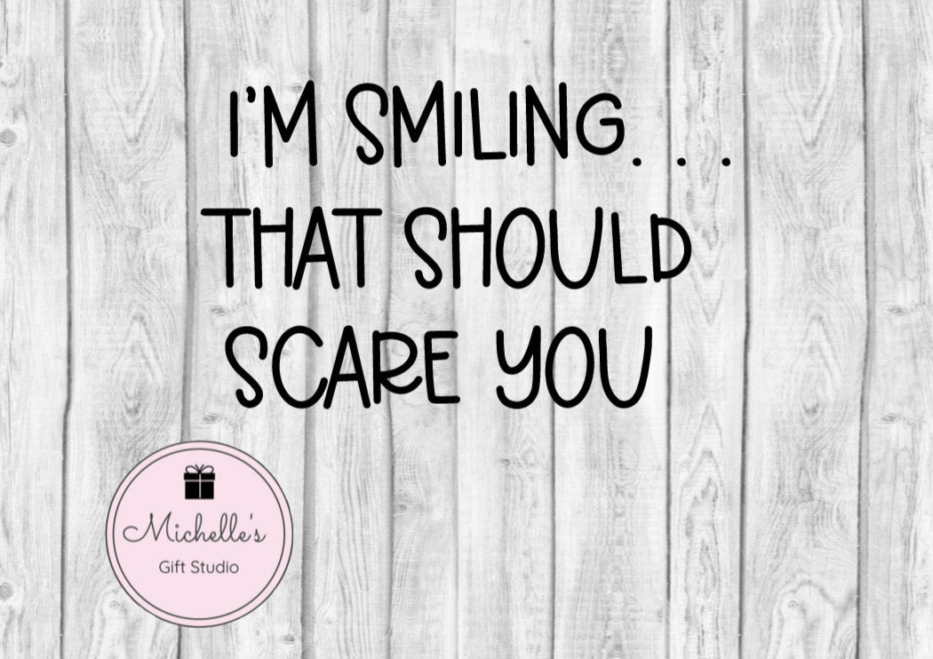 I'm Smiling That Should Scare You svg | Smiling svg | Scary svg | Funny Quote | Sarcasm | Kids svg | Mischievousness | Funny Shirt - Michelle's Gift Studio