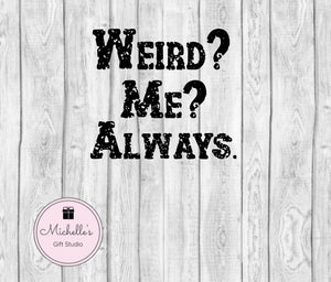 Weird? Me? Always. svg | Funny svg | Weird svg | Be You svg | Weird Shirt | Funny Shirt | Stay Weird svg - Michelle's Gift Studio