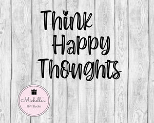 Think Happy Thoughts svg | Positivity svg | Positive Quote | Inspirational svg | Motivational svg | Happy svg | Happy Thoughts - Michelle's Gift Studio