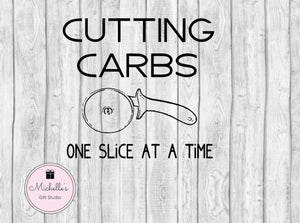 Cutting Carbs One Slice at a Time svg | Carbs svg | Cutting Carbs svg | Funny Quote | Funny Shirt | Humorous Shirt - Michelle's Gift Studio