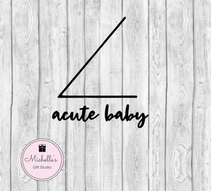 Acute Baby svg | Acute Angle svg | Math Humor | Funny Quote | Kids svg | Baby Shower Gift | Math Humor Shirt | Funny Shirt - Michelle's Gift Studio