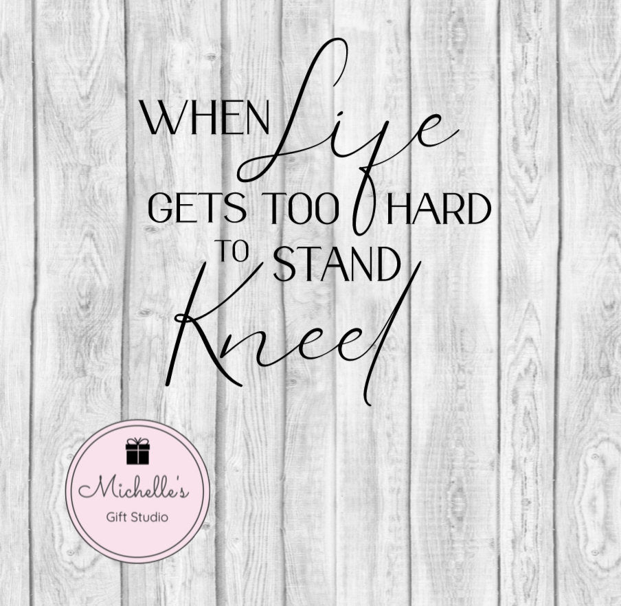 When Life Gets too Hard to Stand-Kneel svg | Prayer svg | Kneel svg | Spiritual Quote | Religious svg | Life svg | Praying | Inspirational - Michelle's Gift Studio