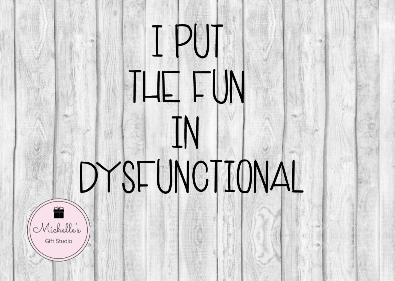I Put the Fun in Dysfunctional SVG | Fun svg | Funny svg | Dysfunctional svg | Funny Digital File | Humorous svg - Michelle's Gift Studio