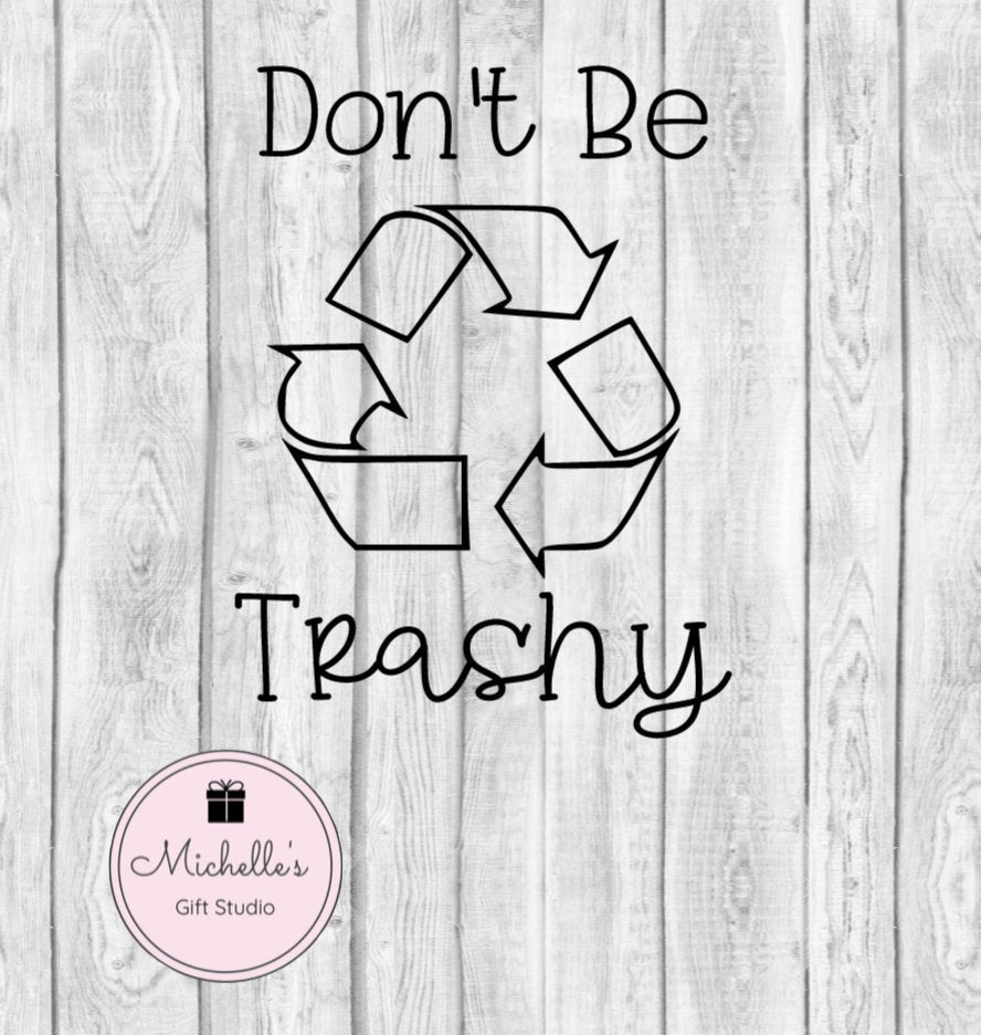 Don't be Trashy svg | Trashy svg | Recycling Shirt | Recycle Shirt | Recycle svg | Funny svg | Environmental Shirt | Earth Shirt - Michelle's Gift Studio