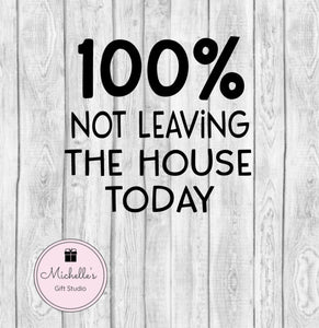 100% Not Leaving the House Today svg | Home svg | Quarantine svg | Introvert svg | Staying Home Quote | Comfy Shirt - Michelle's Gift Studio