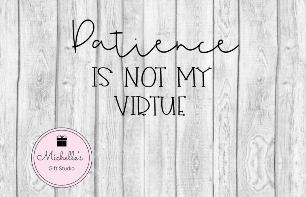 Patience Is Not My Virtue svg | Patience svg | Funny Quote | Virtue svg | Funny Shirt | Funny svg | Humorous Shirt - Michelle's Gift Studio