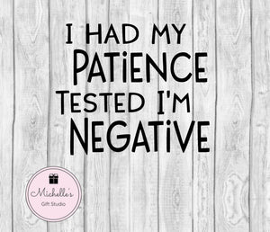 I Had My Patience Tested I'm Negative svg | Patience svg | Funny Shirt | Funny Quote | Sarcasm svg | Funny svg | Patience Tested svg - Michelle's Gift Studio