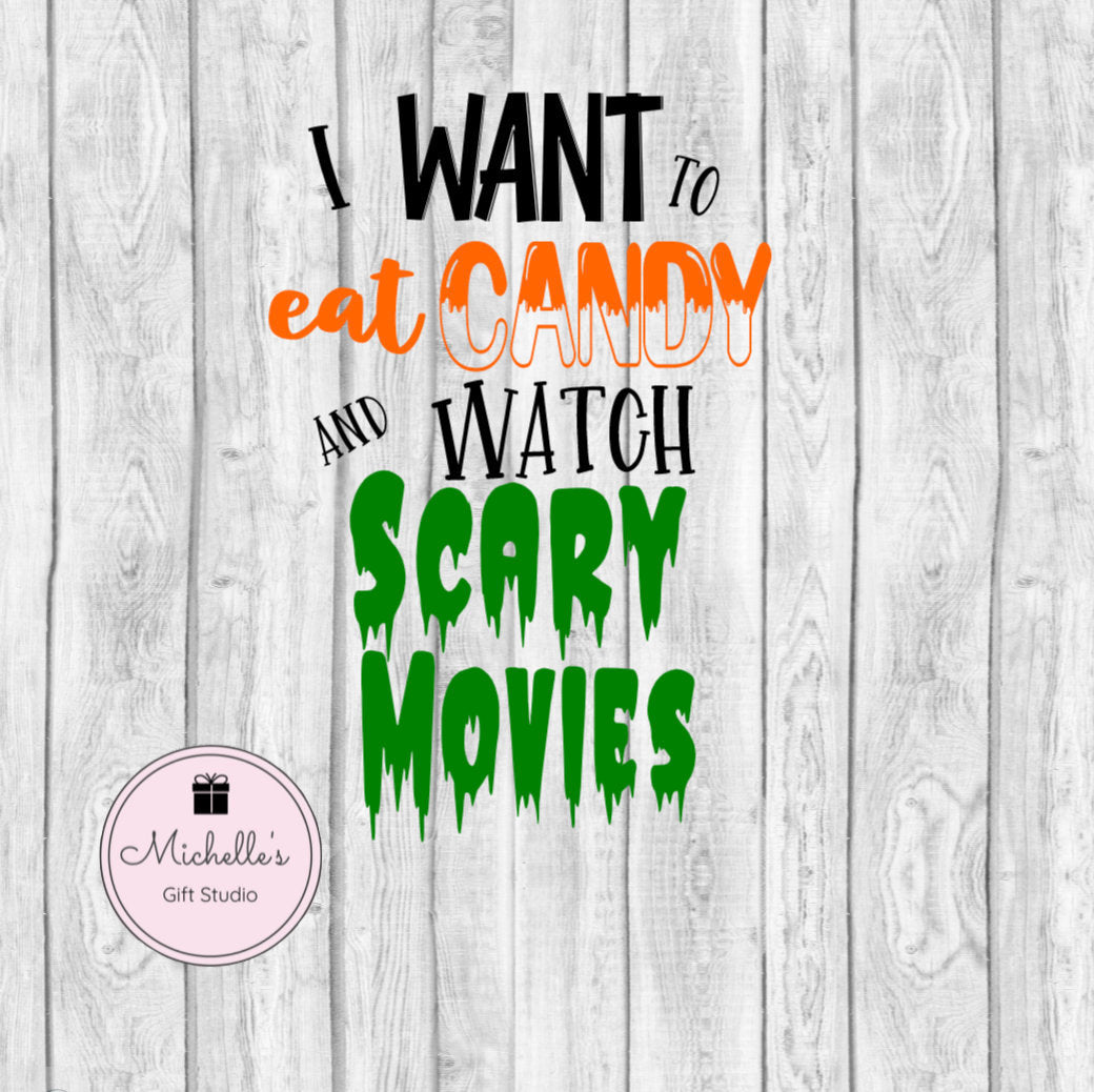 I Want to Eat Candy and Watch Scary Movies svg | Candy svg | Scary Movies svg | Halloween svg | Trick or Treat Bag | Halloween Shirt - Michelle's Gift Studio