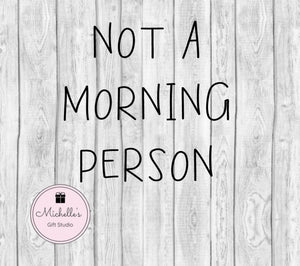 Not a Morning Person SVG - Michelle's Gift Studio