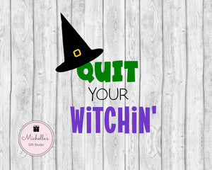Quit Your Witchin' SVG - Michelle's Gift Studio