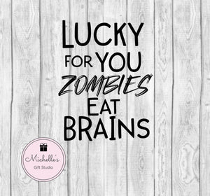 Lucky for You Zombies Eat Brains SVG - Michelle's Gift Studio