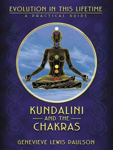 Kundalini and The Chakras: Evolution in This Lifetime, Genevieve Lewis Paulson