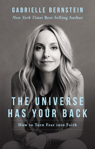 The Universe Has Your Back: Transform Fear to Faith - Gabrielle Bernstein