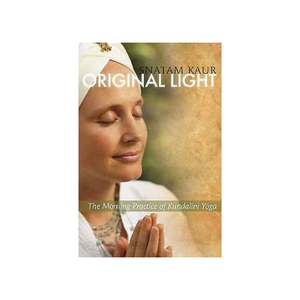 Original Light - The Morning Practice Of Kundalini Yoga By Snatam Kaur