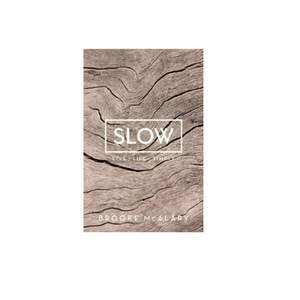 Slow Live Life Simply By Brook Alary