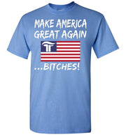 Make America Great Again Bitches Tee - White - The Trumptastic Shop