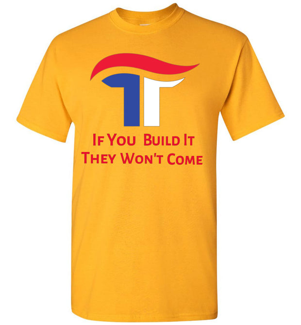 If You Build It They Won't Come Tee - Red, White & Blue - The Trumptastic Shop