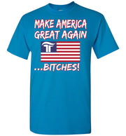 Make America Great Again Bitches Tee - The Trumptastic Shop