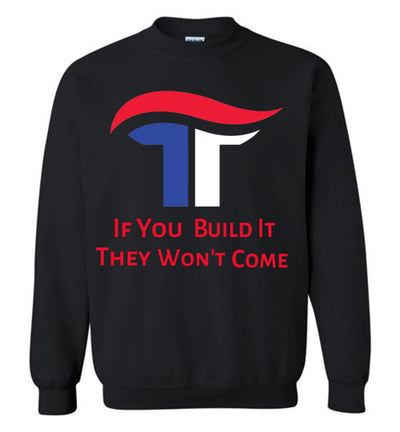 If You Build It They Won't Come Crewneck Sweatshirt - Red, White & Blue - The Trumptastic Shop