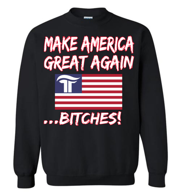 Make America Great Again Bitches Crewneck Sweatshirt - The Trumptastic Shop
