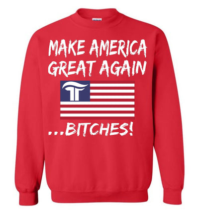 Make America Great Again Bitches Crewneck Sweatshirt - White - The Trumptastic Shop