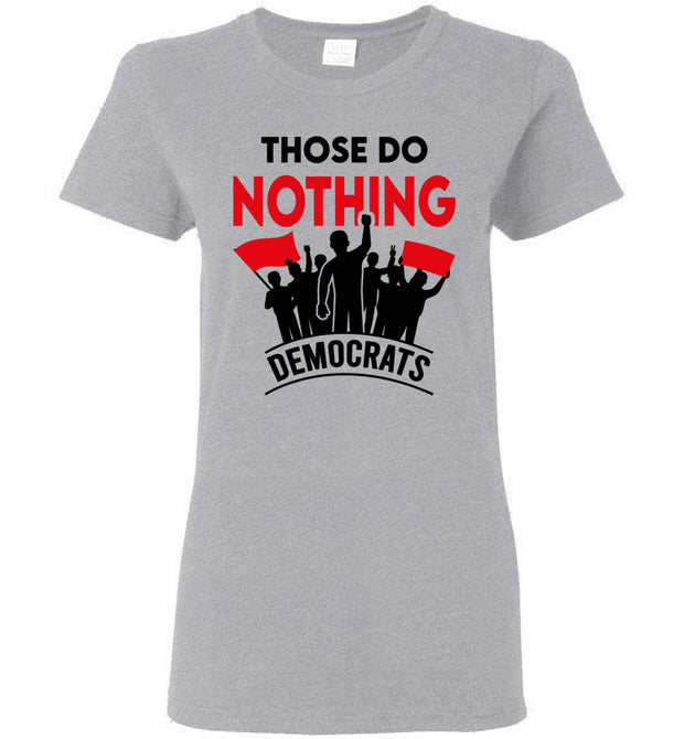 Women's Those Do Nothing Democrats Tee - The Trumptastic Shop