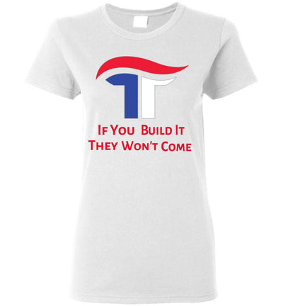 Women's If You Build It They Won't Come Tee - Red, White & Blue - The Trumptastic Shop