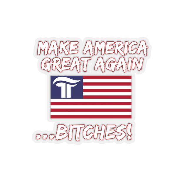 Make America Great Again Bitches Kiss-Cut Stickers - The Trumptastic Shop