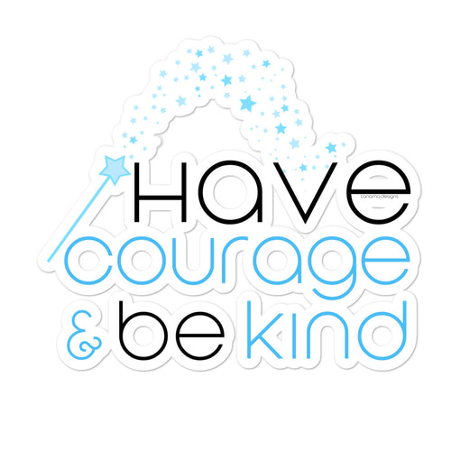 Have Courage and Be Kind Bubble-free stickers