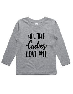 All the ladies love me- Kids Long Sleeve Shirt- Grey