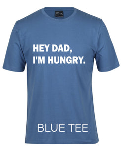 Hey Dad, I'm Hungry Tee - Kid Size Only