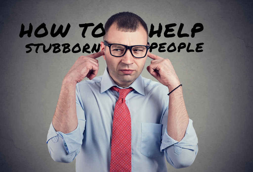 How To Help Stubborn People