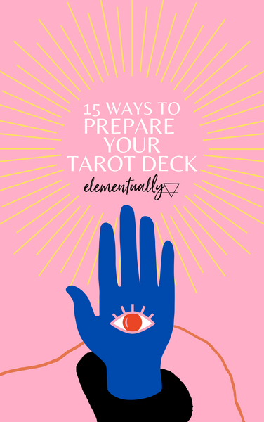 15 Ways To Prepare Your New Tarot Deck