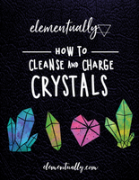 How To Cleanse and Charge Crystals Ebook