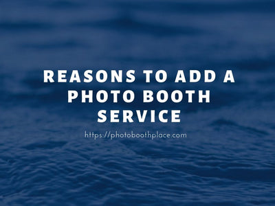 3 Reasons To Add A Photo Booth Service To Your Photography Business