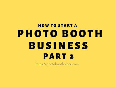 How To Start a Photo Booth Business (Part 2)