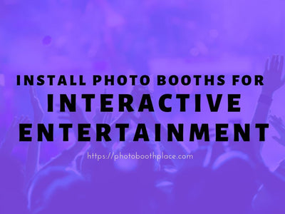 Event Planning Game Changers: Installing Photo Booths for Interactive Entertainment