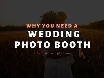 Why You Need A Wedding Photo Booth
