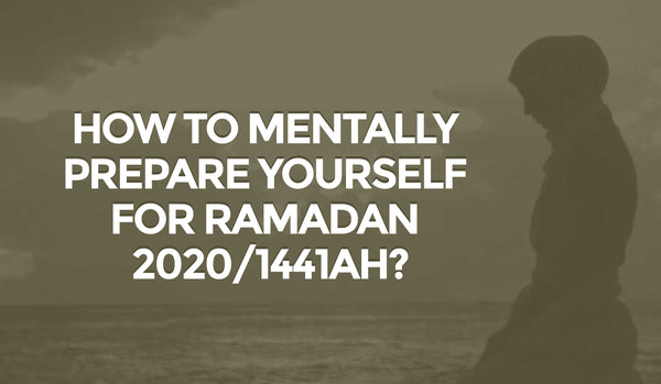 How To Mentally Prepare Yourself For Ramadan 2020/1441AH?