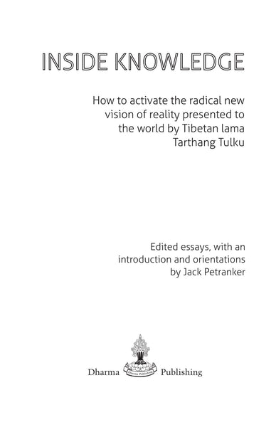 Inside Knowledge: How to Activate the Radical New Vision of Reality of Tibetan Lama Tarthang Tulku - Dharma Publishing